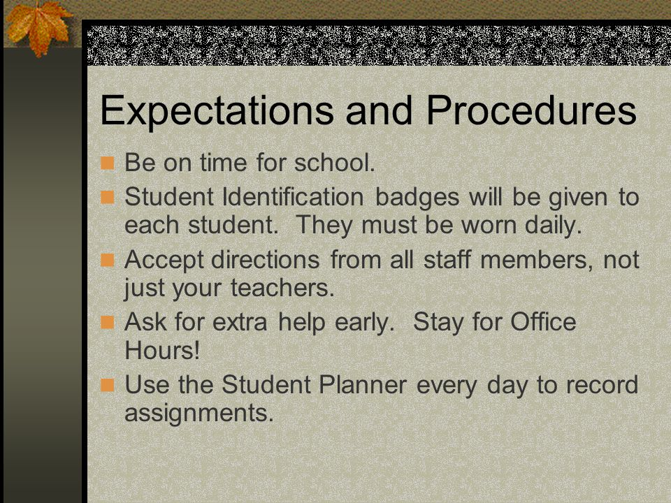 Expectations and Procedures Be on time for school.