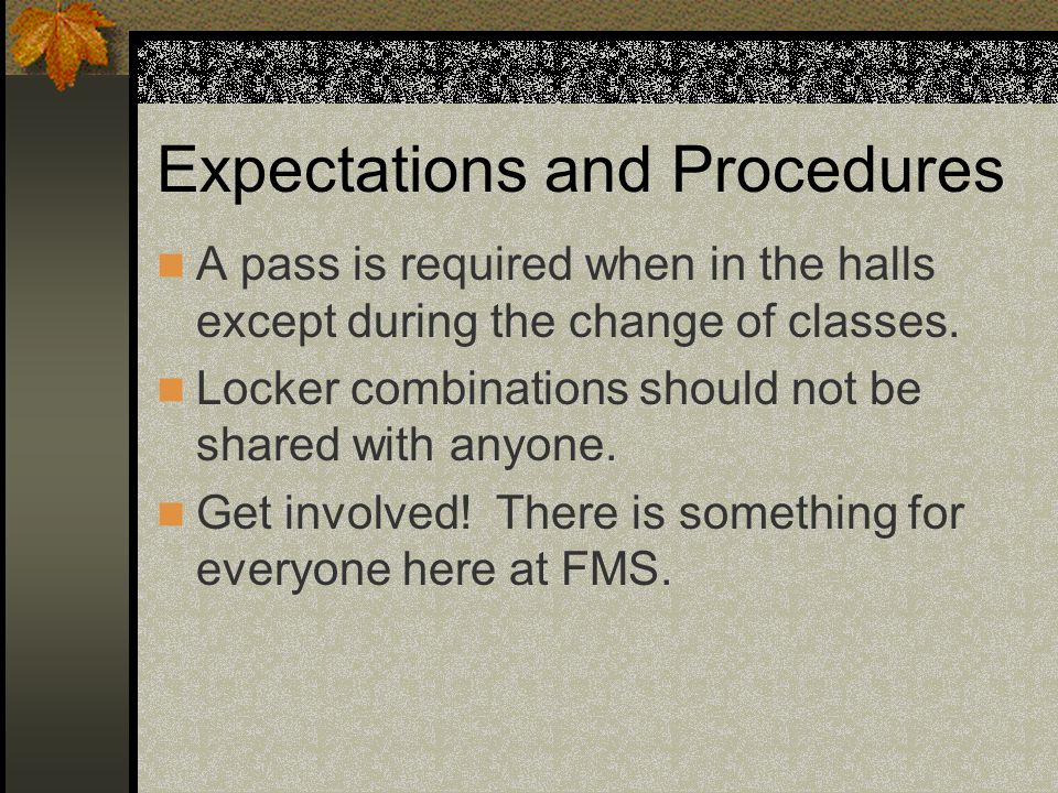 Expectations and Procedures A pass is required when in the halls except during the change of classes.
