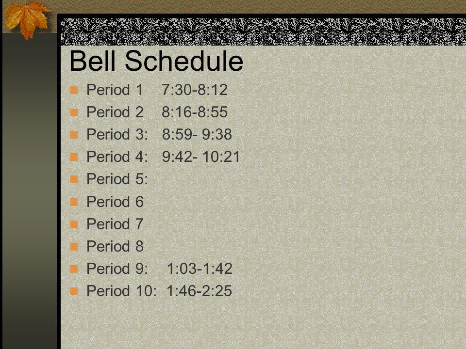 Bell Schedule Period 1 7:30-8:12 Period 2 8:16-8:55 Period 3: 8:59- 9:38 Period 4: 9:42- 10:21 Period 5: Period 6 Period 7 Period 8 Period 9: 1:03-1:42 Period 10: 1:46-2:25