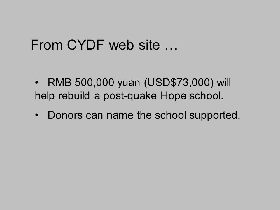 RMB 500,000 yuan (USD$73,000) will help rebuild a post-quake Hope school. Donors can name the school supported. From CYDF web site …