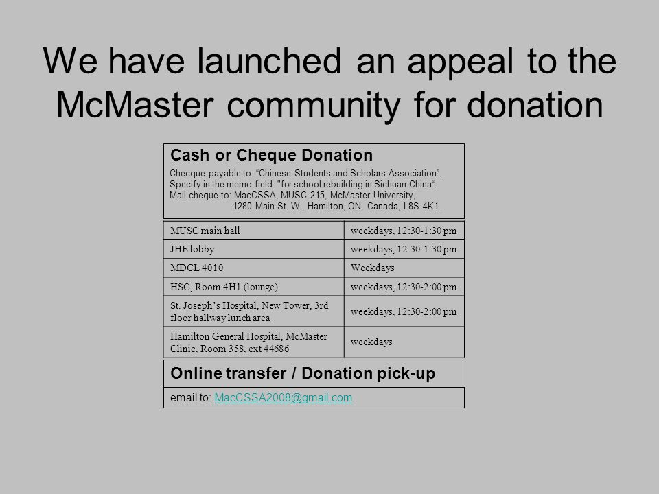 We have launched an appeal to the McMaster community for donation MUSC main hallweekdays, 12:30-1:30 pm JHE lobbyweekdays, 12:30-1:30 pm MDCL 4010Week