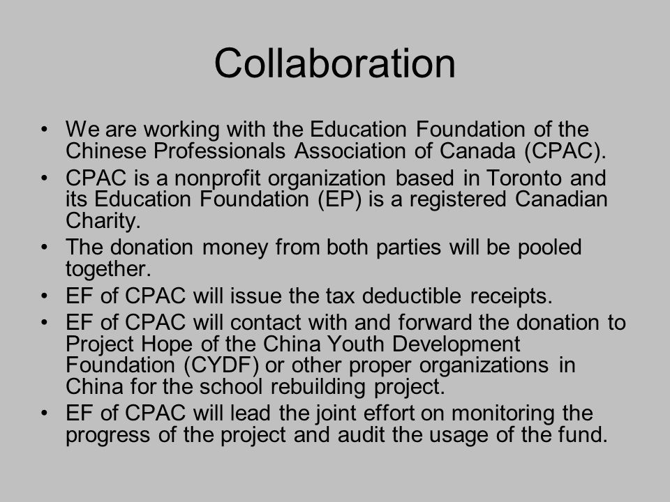 Collaboration We are working with the Education Foundation of the Chinese Professionals Association of Canada (CPAC). CPAC is a nonprofit organization
