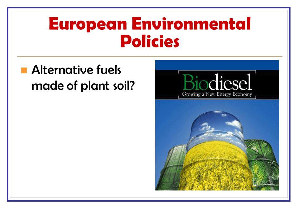 European Environmental Policies Alternative fuels made of plant soil?