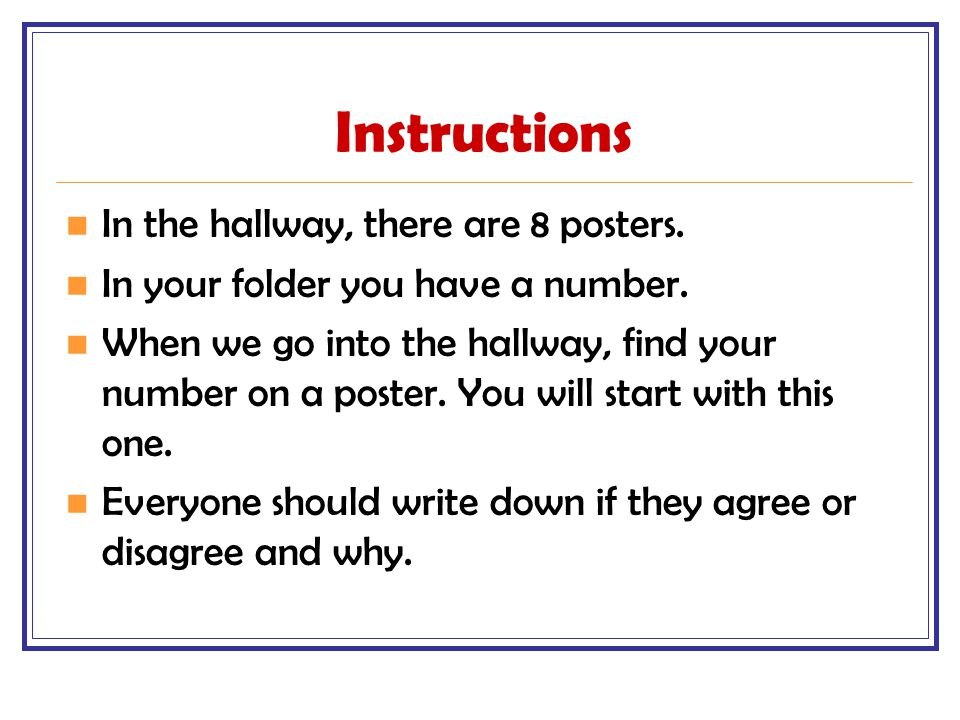Instructions In the hallway, there are 8 posters. In your folder you have a number. When we go into the hallway, find your number on a poster. You wil