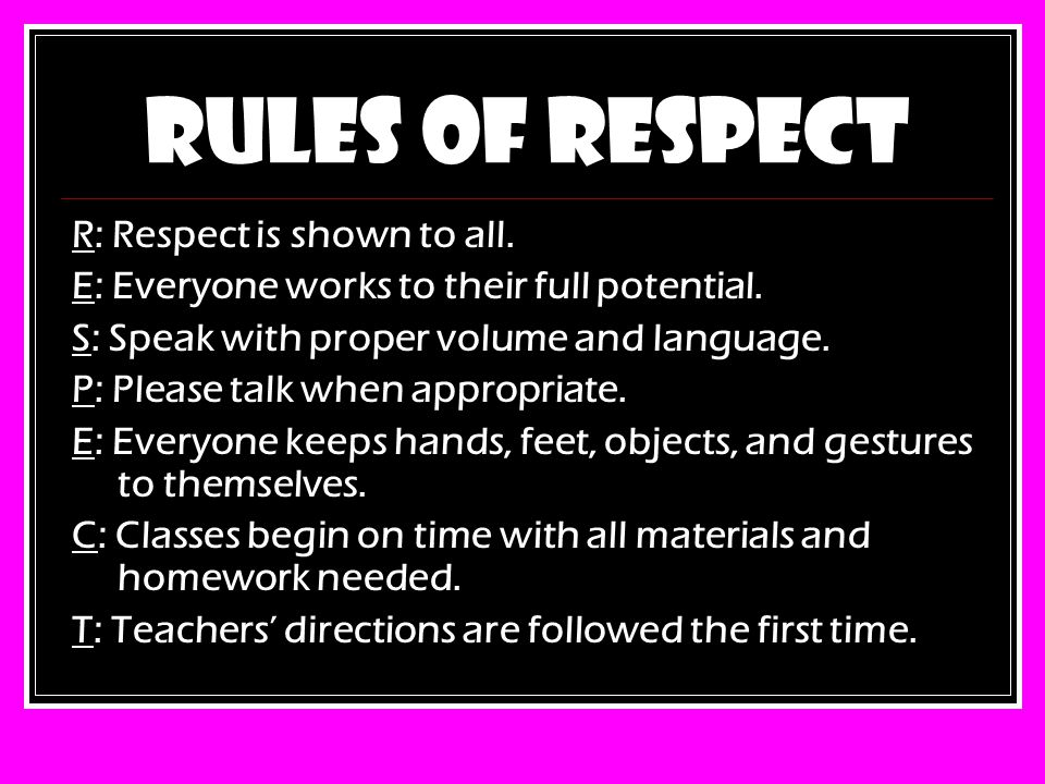 RULES OF RESPECT R: Respect is shown to all.E: Everyone works to their full potential.