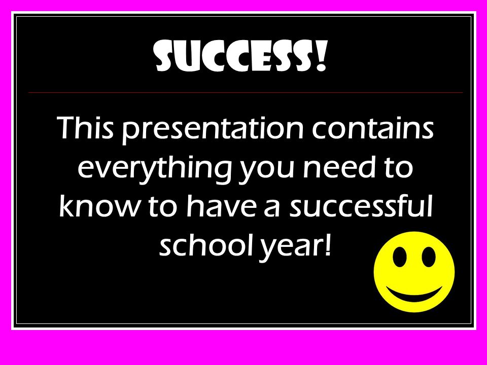 SUCCESS! This presentation contains everything you need to know to have a successful school year!