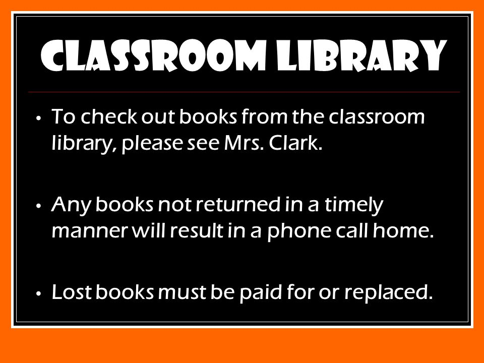 Classroom Library To check out books from the classroom library, please see Mrs.