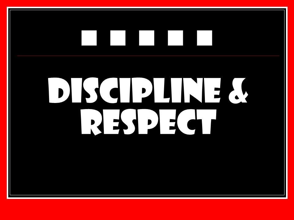 Discipline & Respect ■ ■ ■ ■ ■