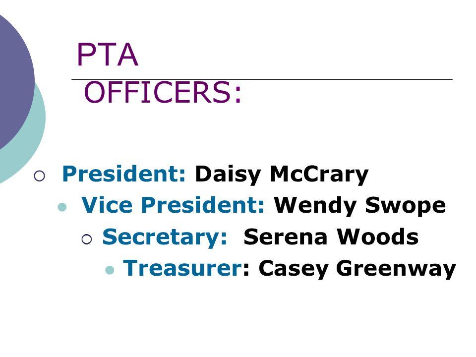 PTA OFFICERS:  President: Daisy McCrary Vice President: Wendy Swope  Secretary: Serena Woods Treasurer: Casey Greenway