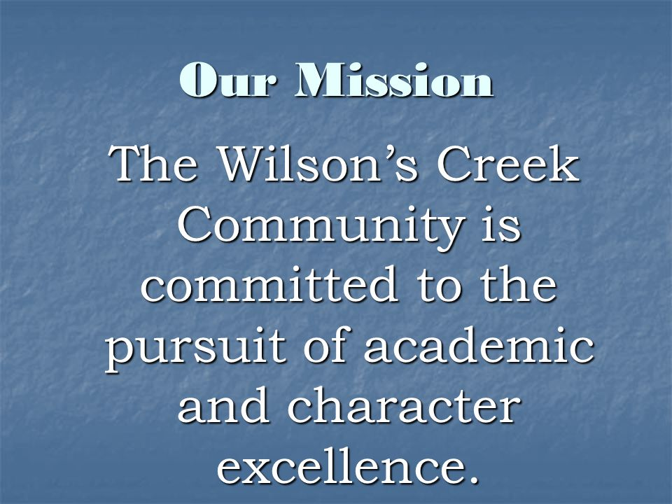 Our Mission The Wilson's Creek Community is committed to the pursuit of academic and character excellence.