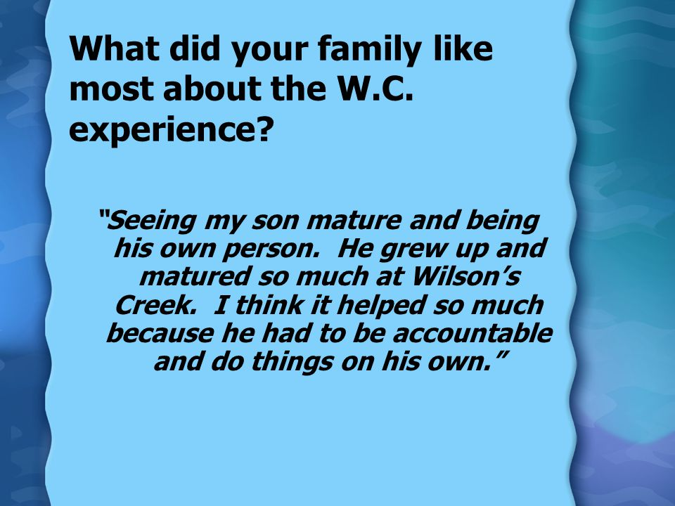 What did your family like most about the W.C.experience.