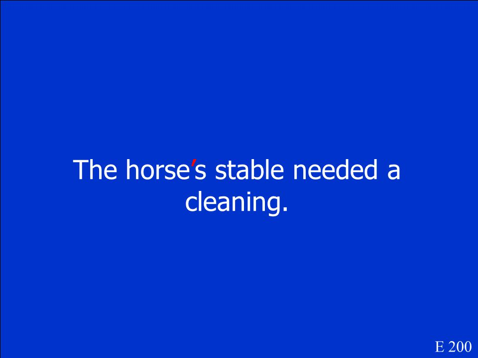 The horses stable needed a cleaning E 200