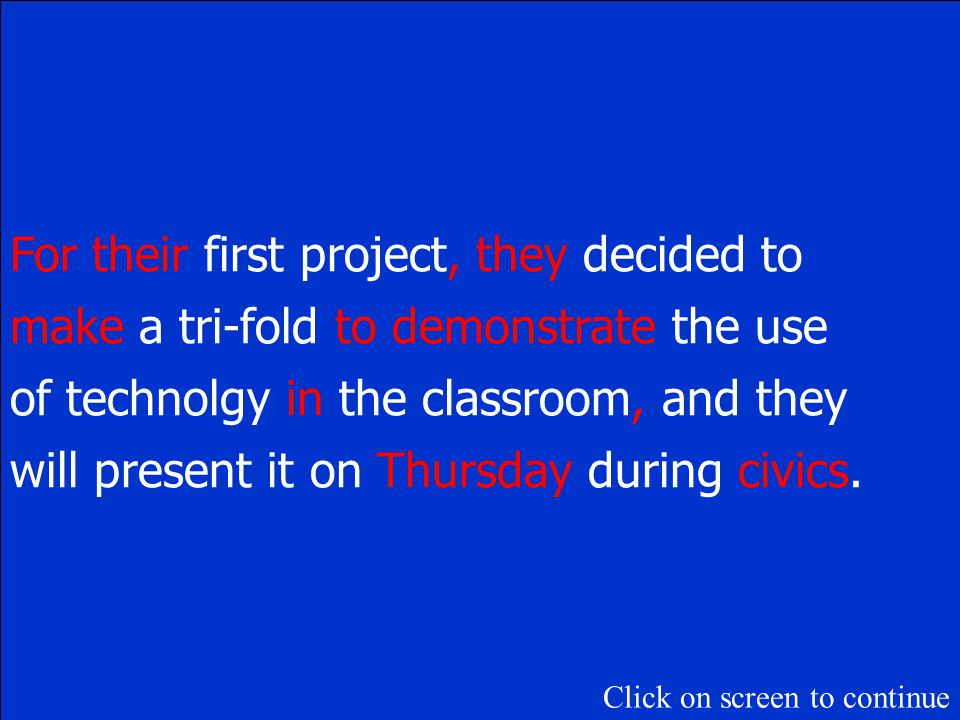 Correct this sentence: Four there first project she decided to makes a tri-fold too demonstrat the use of technolgy of the classroom and they will present it on thursday during Civics.