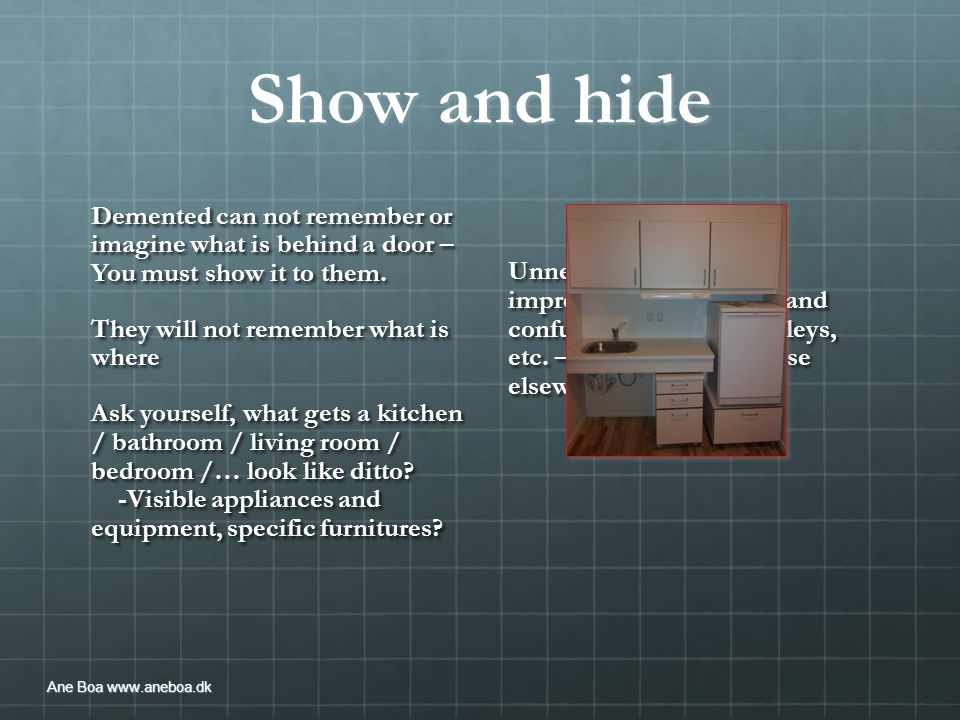 Show and hide Demented can not remember or imagine what is behind a door – You must show it to them.