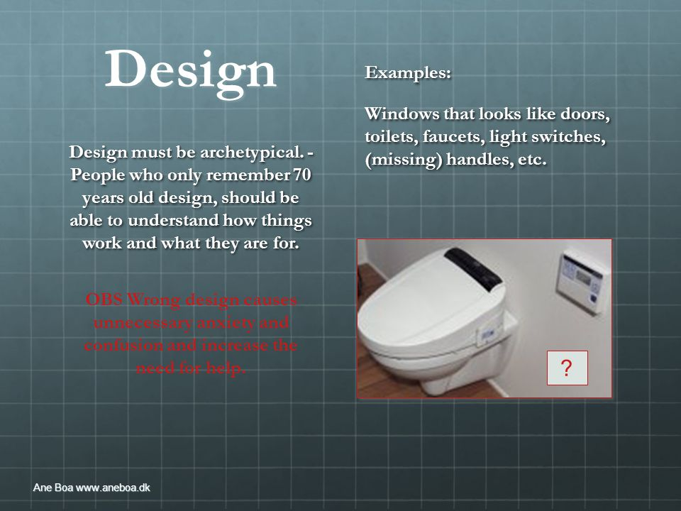 Design Examples: Windows that looks like doors, toilets, faucets, light switches, (missing) handles, etc.