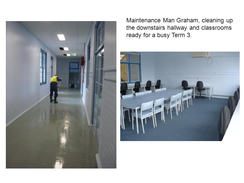 Maintenance Man Graham, cleaning up the downstairs hallway and classrooms ready for a busy Term 3.