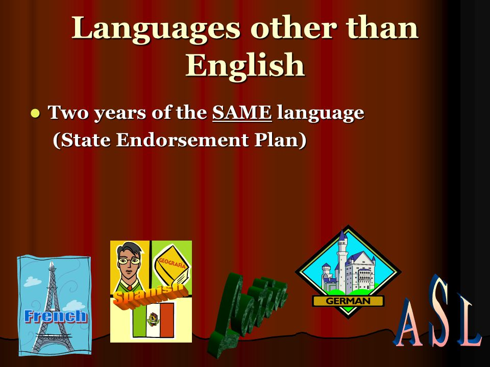 Languages other than English Two years of the SAME language Two years of the SAME language (State Endorsement Plan) (State Endorsement Plan)