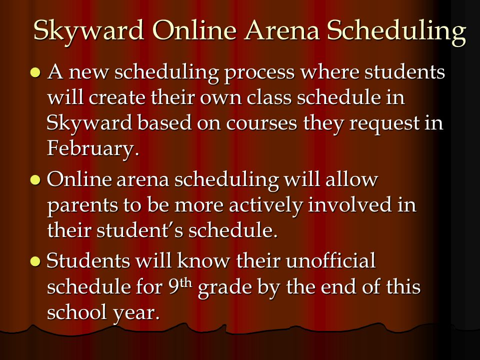 Skyward Online Arena Scheduling A new scheduling process where students will create their own class schedule in Skyward based on courses they request in February.