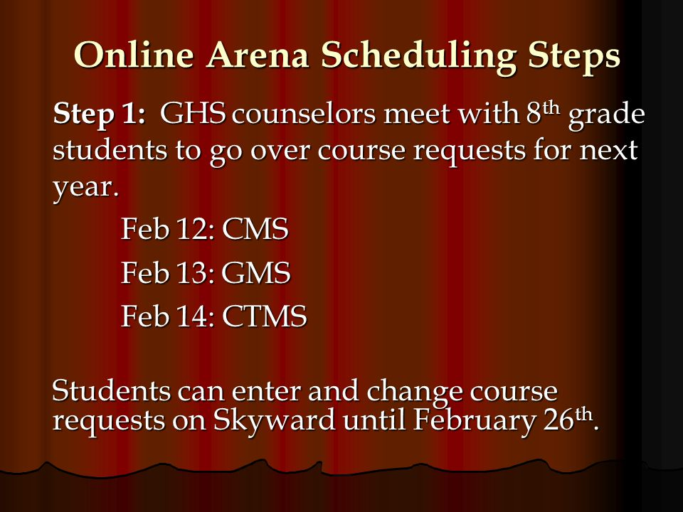 Online Arena Scheduling Steps Step 1: GHS counselors meet with 8 th grade students to go over course requests for next year.