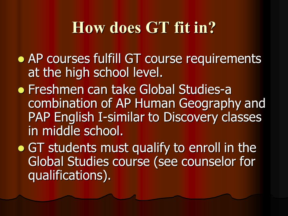 How does GT fit in. AP courses fulfill GT course requirements at the high school level.