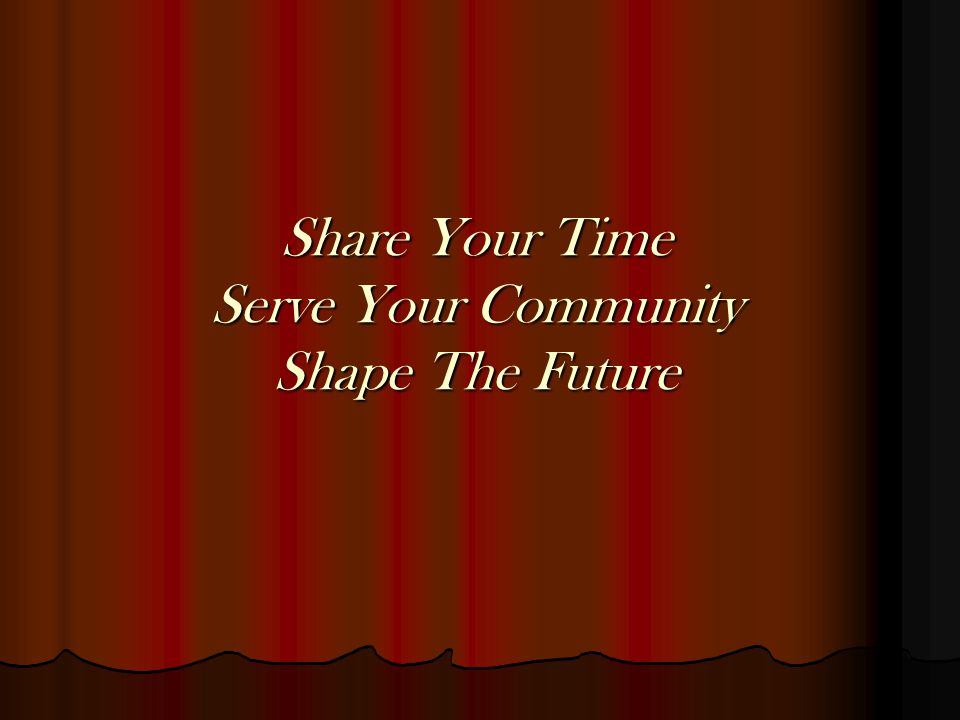 Share Your Time Serve Your Community Shape The Future