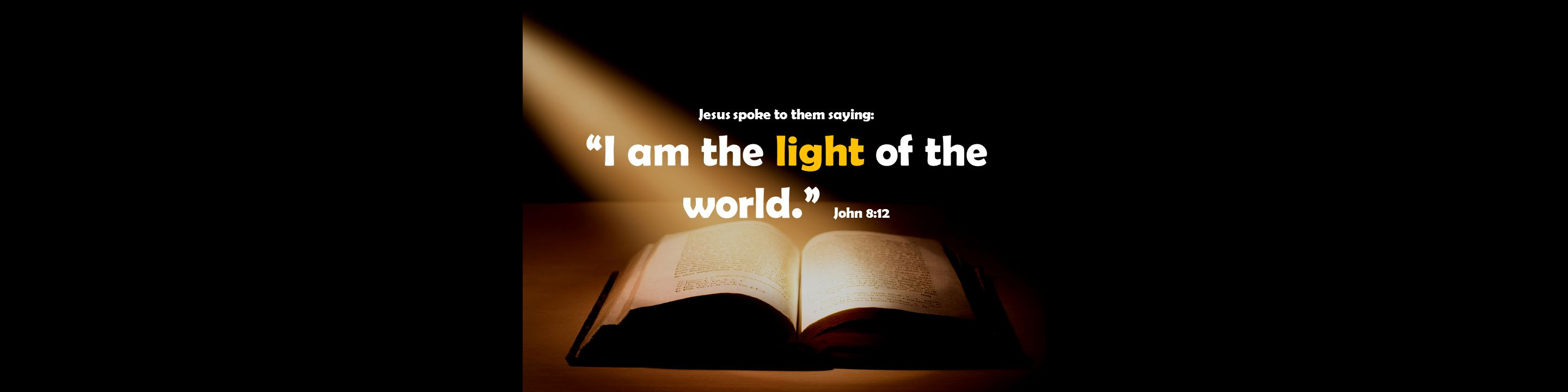 Concept Jesus spoke to them saying: I am the light of the world. John 8:12