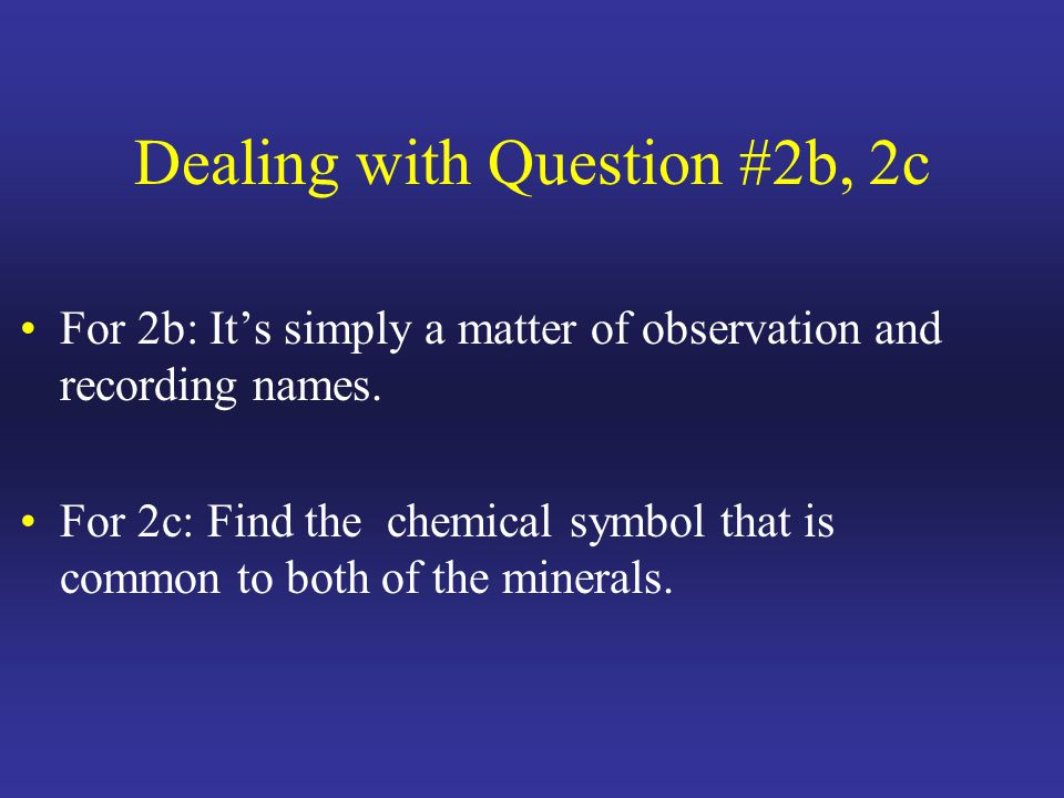 Dealing with Question #2b, 2c For 2b: It's simply a matter of observation and recording names.