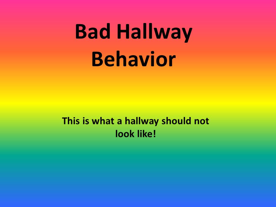 Bad Hallway Behavior This is what a hallway should not look like!