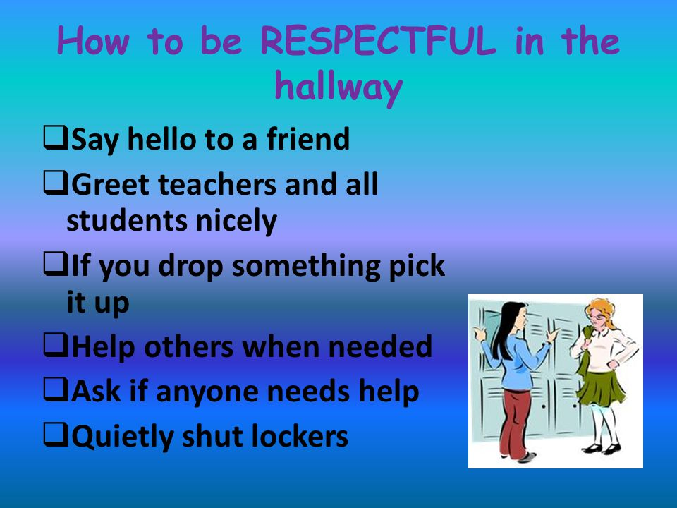 How to be RESPONSIBLE in the hallway  keep your locker closed  Ask for help nicely  Keep your locker clean  Help others  Use magnets to put things in your locker  Keep the hallway clean