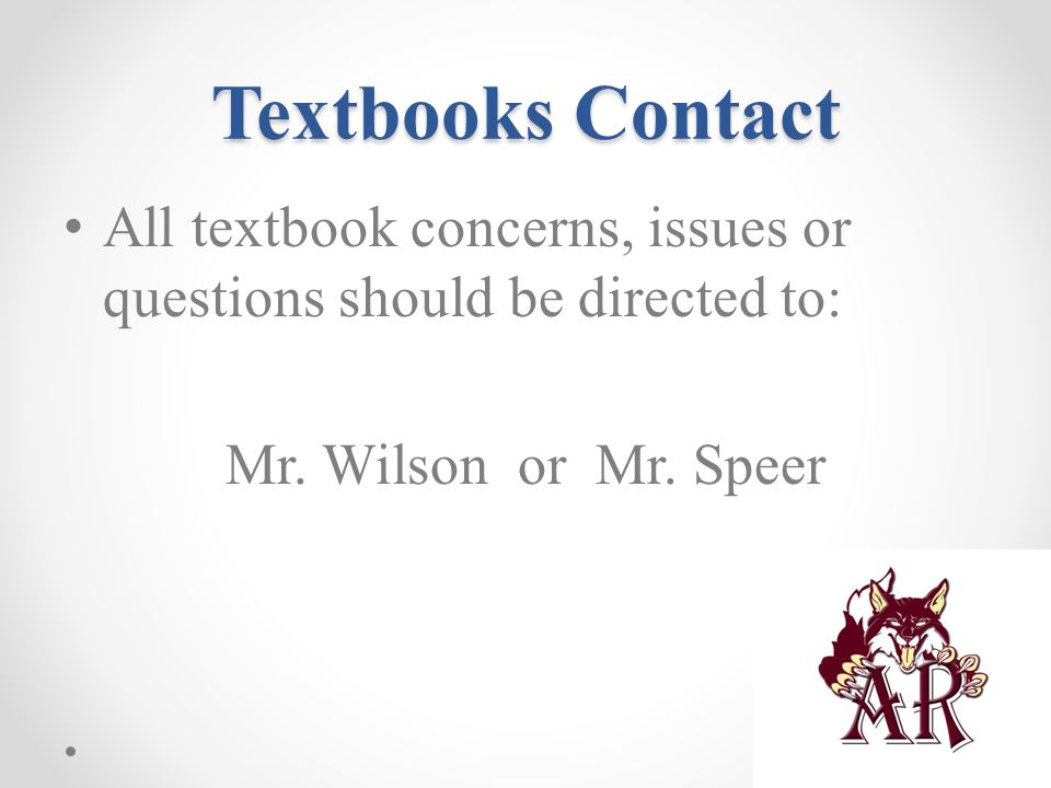 Textbooks Contact All textbook concerns, issues or questions should be directed to: Mr. Wilson or Mr. Speer