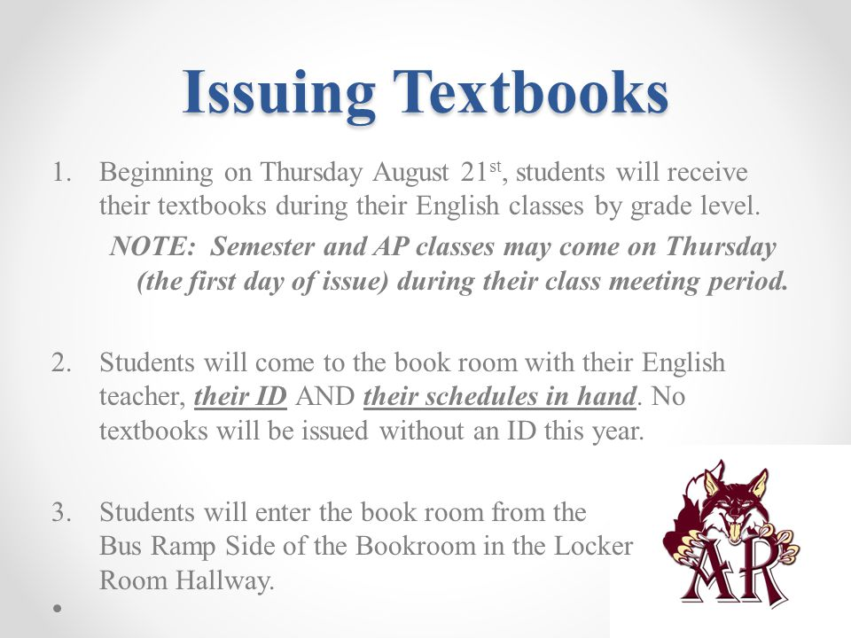 1.Beginning on Thursday August 21 st, students will receive their textbooks during their English classes by grade level. NOTE: Semester and AP classes
