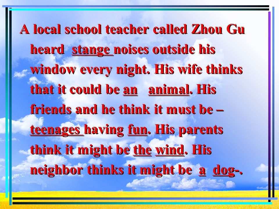 A local school teacher called Zhou Gu heard stange noises outside his window every night.