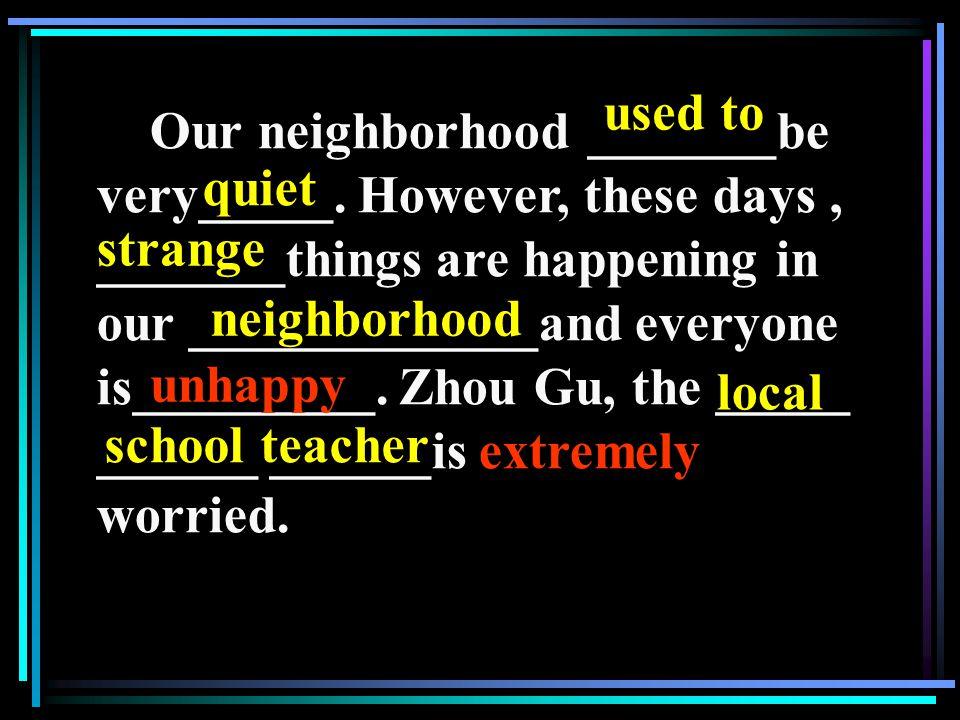 Our neighborhood _______be very_____.