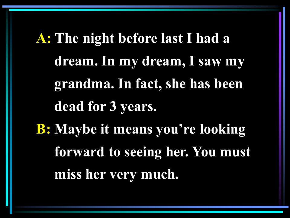 A: The night before last I had a dream. In my dream, I saw my grandma.