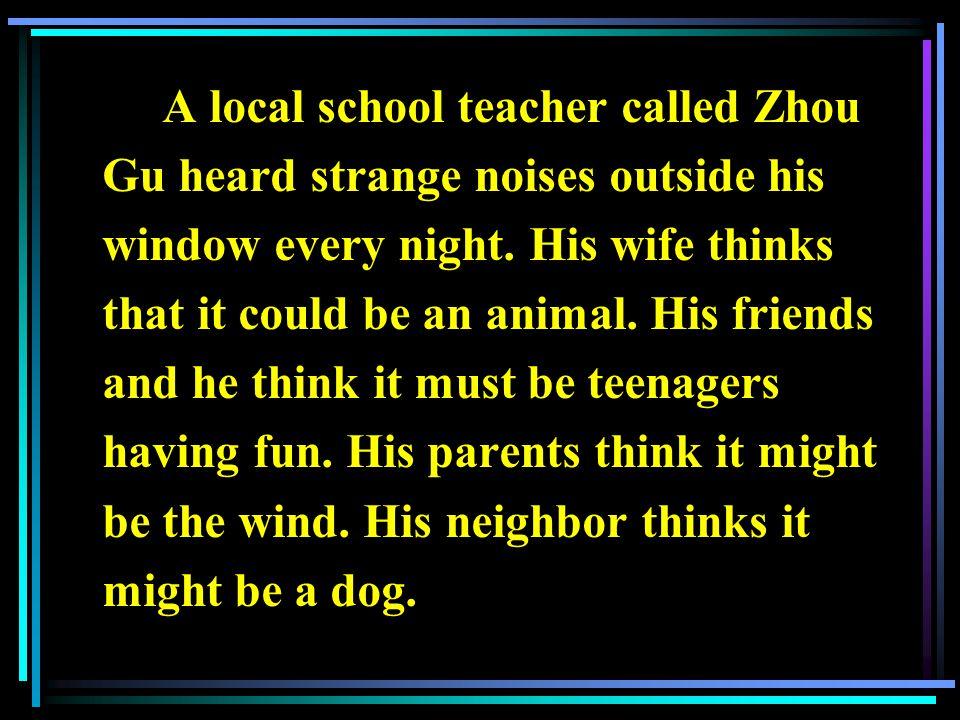 A local school teacher called Zhou Gu heard strange noises outside his window every night.