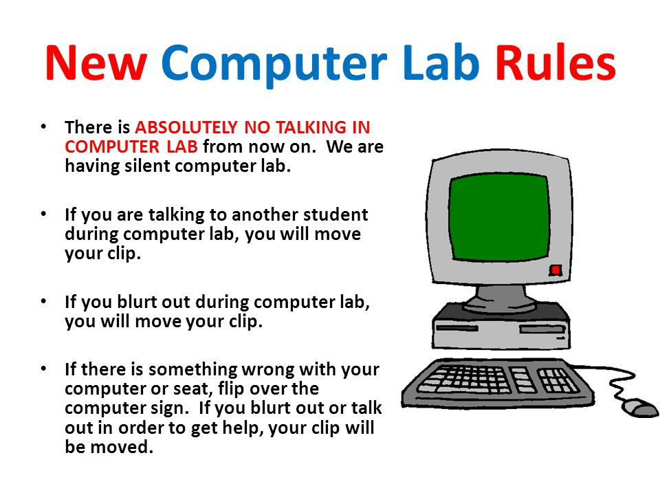 New Computer Lab Rules There is ABSOLUTELY NO TALKING IN COMPUTER LAB from now on.