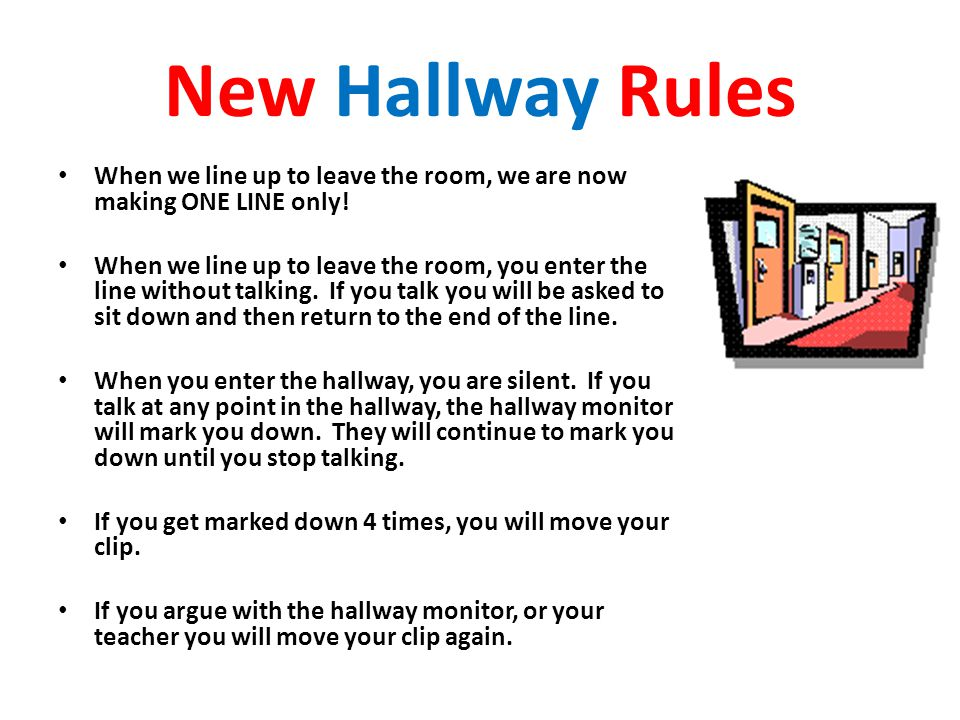 New Hallway Rules When we line up to leave the room, we are now making ONE LINE only.