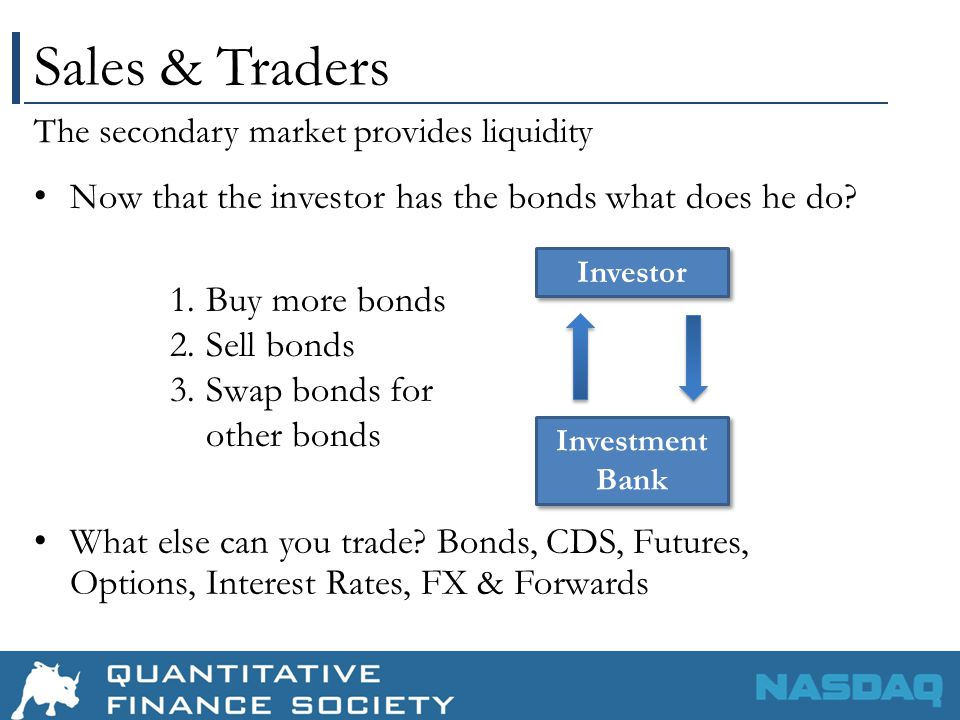 Sales & Traders Now that the investor has the bonds what does he do.