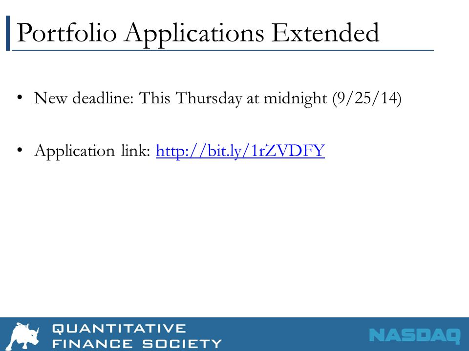Portfolio Applications Extended New deadline: This Thursday at midnight (9/25/14) Application link: http://bit.ly/1rZVDFYhttp://bit.ly/1rZVDFY