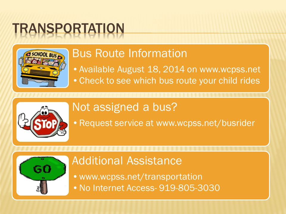 Bus Route Information Available August 18, 2014 on www.wcpss.net Check to see which bus route your child rides Not assigned a bus? Request service at