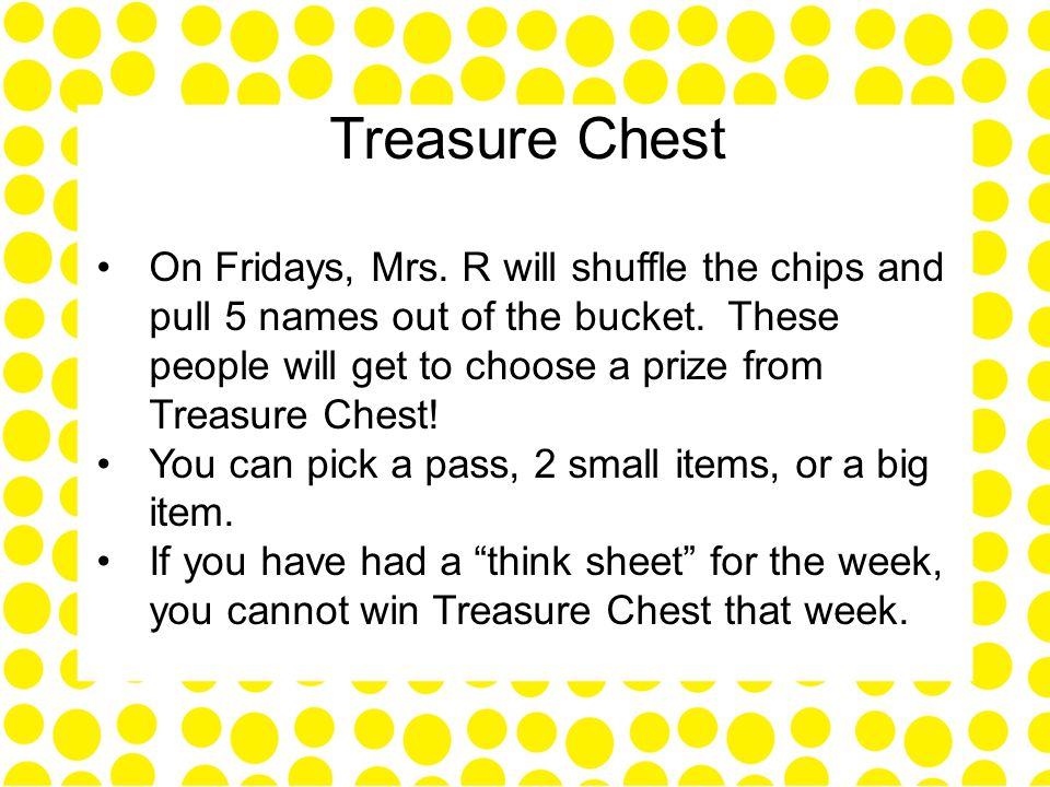 Treasure Chest On Fridays, Mrs. R will shuffle the chips and pull 5 names out of the bucket.