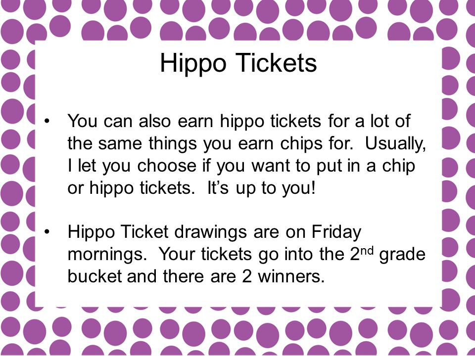 Hippo Tickets You can also earn hippo tickets for a lot of the same things you earn chips for.