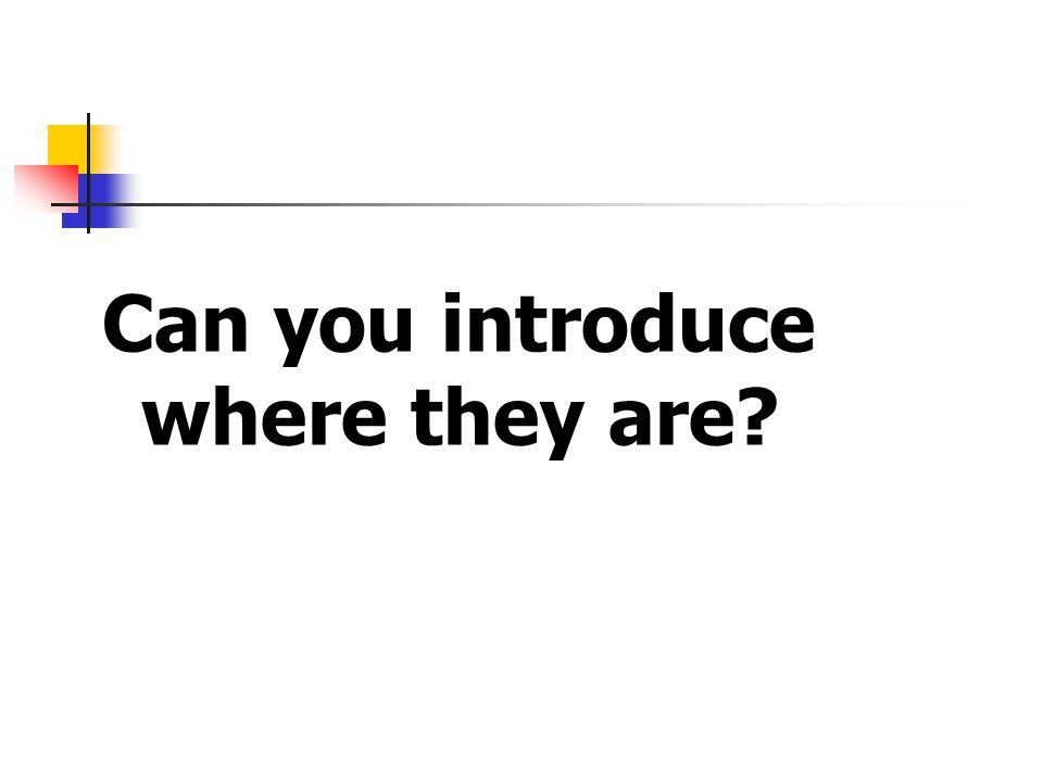 Can you introduce where they are?