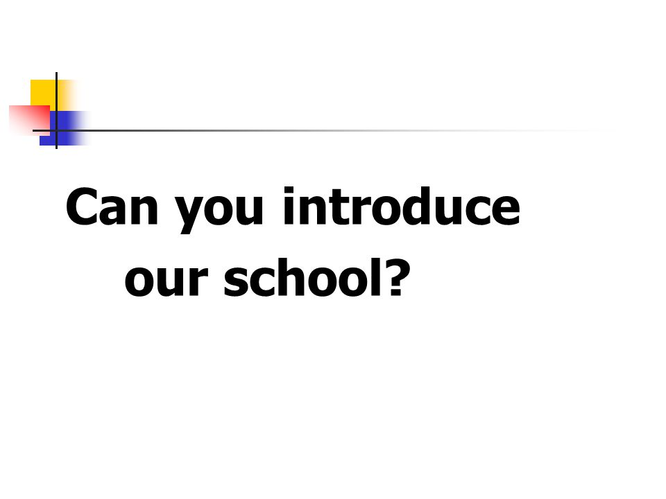Can you introduce our school