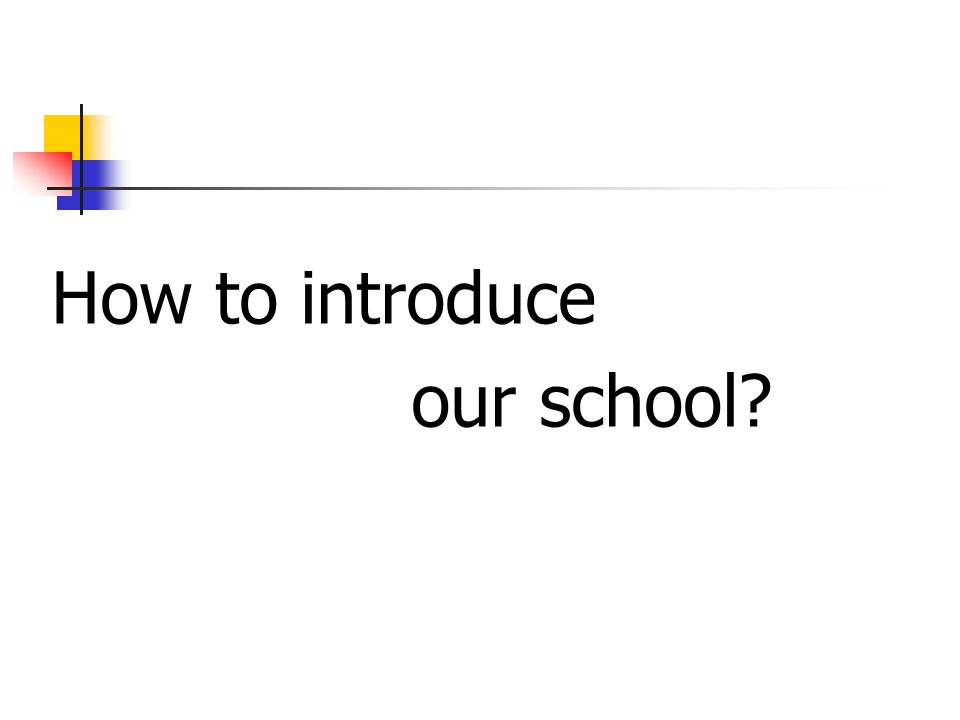 How to introduce our school