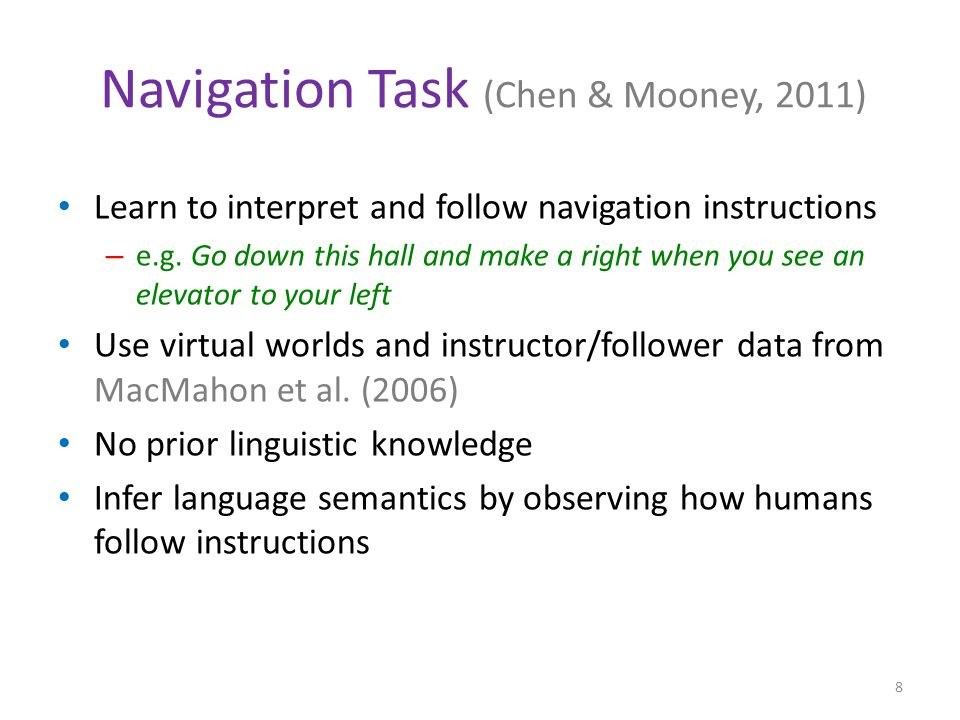 Learn to interpret and follow navigation instructions – e.g.