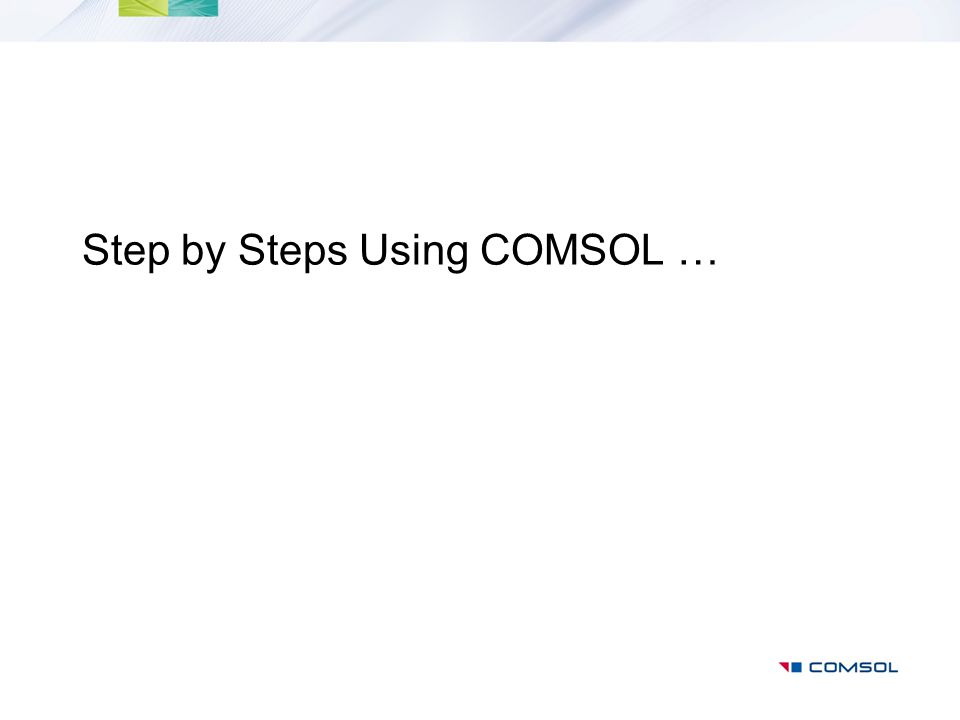 Step by Steps Using COMSOL …
