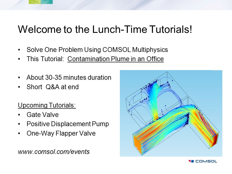 Welcome to the Lunch-Time Tutorials! Solve One Problem Using COMSOL Multiphysics This Tutorial: Contamination Plume in an Office About 30-35 minutes d