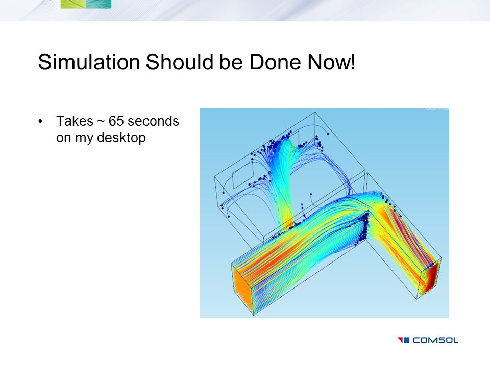 Simulation Should be Done Now! Takes ~ 65 seconds on my desktop