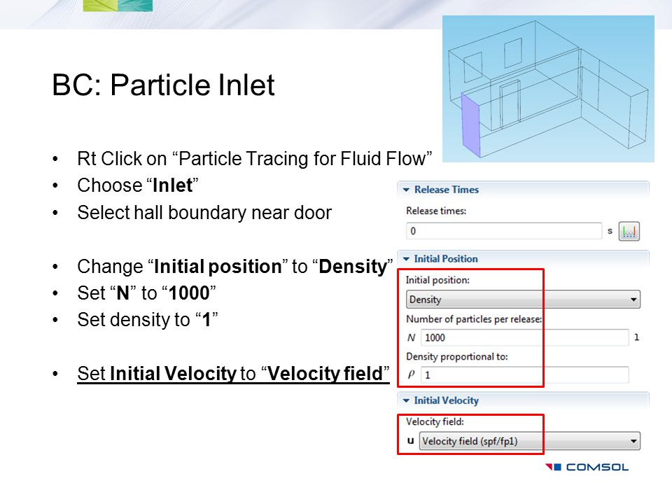 "BC: Particle Inlet Rt Click on ""Particle Tracing for Fluid Flow"" Choose ""Inlet"" Select hall boundary near door Change ""Initial position"" to ""Density"""
